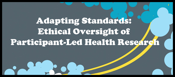 Adapting Standards: Ethical Oversight of Participant-Led Health Research | microBEnet: The microbiology of the Built Environment network.